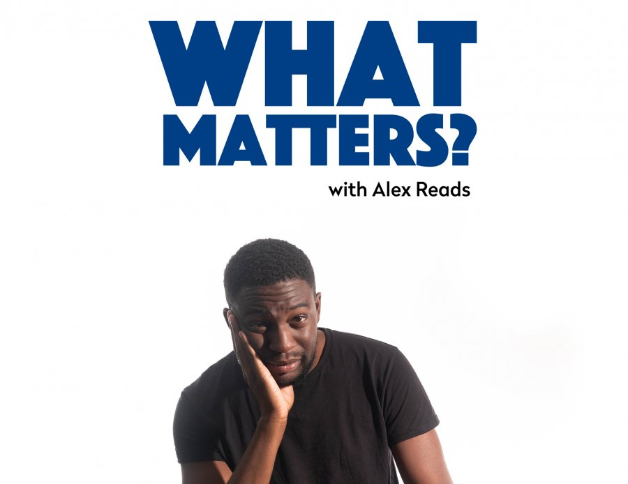 What matters? With Alex  Reads