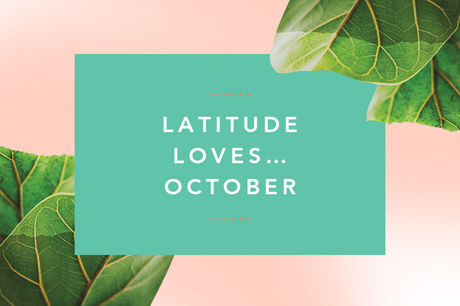 Latitude Loves…October