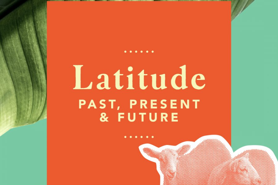 Latitude Loves… Past, Present and Future