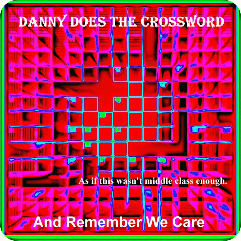And Remember… We Care: Danny Does The Crossword